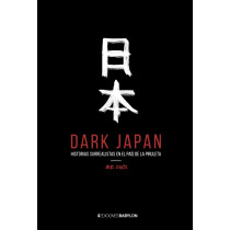 DARK JAPAN. HISTORIAS SURREALISTAS EN EL PAIS DE LA PIRULETA